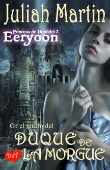 EN EL JARDÍN DEL DUQUE DE LA MORGUE. (Princesa de Doreldei, 2) Serie EERYOON. Un mundo mágico.
